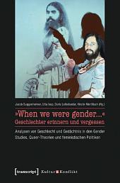 »When we were gender...« - Geschlechter erinnern und vergessen: Analysen von Geschlecht und Gedächtnis in den Gender Studies, Queer-Theorien und feministischen Politiken