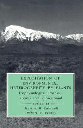 Exploitation of Environmental Heterogeneity by Plants: Ecophysiological Processes Above- and Belowground
