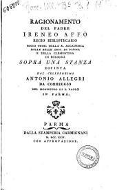 Ragionamento del padre Ireneo Affò regio bibliotecario ... sopra una stanza dipinta dal celeberrimo Antonio Allegri da Correggio nel monistero di S. Paolo in Parma