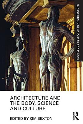 Architecture and the Body  Science and Culture PDF