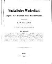 Musikalisches Wochenblatt0: Organ für Musiker u. Musikfreunde, Band 5