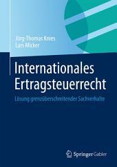 Internationales Ertragsteuerrecht: Lösung grenzüberschreitender Sachverhalte