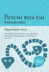 Pütchi Biyá Uai. Precursores: Antología multilingüe de la literatura indígena contemporánea en Colombia. Volumen I