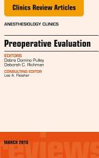 Preoperative Evaluation  An Issue of Anesthesiology Clinics  E Book PDF