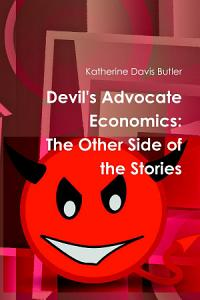 Devil s Advocate Economics  The Other Side of the Stories Book