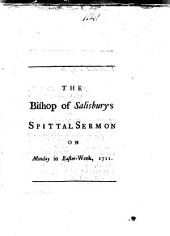 A Sermon Preach'd at St. Brides Before the Lord-Mayor and the Court of Aldermen: On Monday in Easter-week. 1711. By the Right Reverend Father in God, Gilbert, Lord Bishop of Sarum, Volume 26