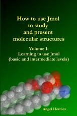How to Use Jmol to Study and Present Molecular Structures PDF