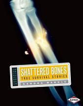 Shattered Bones: True Survival Stories