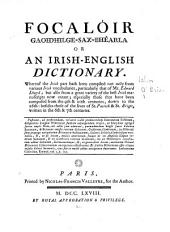 Focalóir gaoidhilge-sax-bhéarla, or An Irish-English dictionary: Whereof the Irish part hath been compiled not only from various Irish vocabularies, particularly that of Mr. Edward Lhuyd; but also from a great variety of the best Irish manuscripts now extant ...