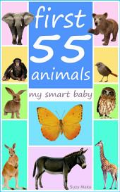 First 55 animals - my smart baby: Teach your baby, toddler, kids new words by amazing pictures   build vocabulary of toddlers