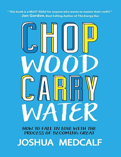 Download Chop Wood Carry Water  How to Fall In Love With the Process of Becoming Great Book