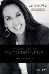 The Accidental Entrepreneur: The Juicy Bits, Edition 2