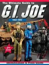The Ultimate Guide to G.I. Joe 1982-1994: Identification and Price Guide, Edition 2