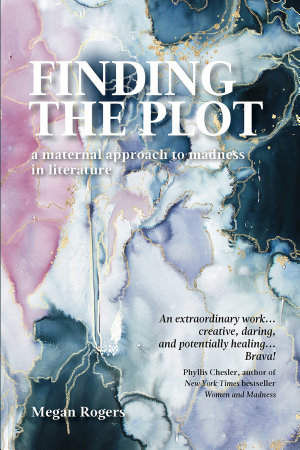Finding the plot  A Maternal Approach to Madness in Literature