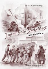 Jugend hinter Stacheldraht ... und danach ...: Bautzen, Buchenwald, Jamlitz, Ketschendorf, Mühlberg, Sachsenhausen, Waldheim, Ausgabe 3