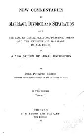 New Commentaries on Marriage, Divorce, and Separation as to the Law, Evidence, Pleading, Practice, Forms and the Evidence of Marriage in All Issues on a New System of Legal Exposition: Volume 2