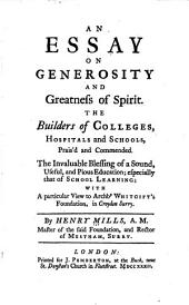 An Essay on Generosity and Greatness of Spirit: The Builders of Colleges, Hospitals and Schools, Prais'd and Commended