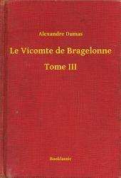 Le Vicomte de Bragelonne -: Volume3