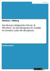 Das Rezept erfolgreicher Presse- & PR-Arbeit - An den Beispielen FC Schalke 04 (Sender), radio ffn (Rezipient)
