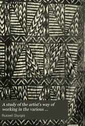 A Study of the Artist's Way of Working in the Various Handicrafts and Arts of Design: Volume 1