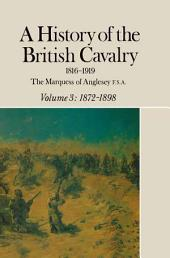 A History of the British Cavalry 1816-1919: Volume 3: 1872-1898, Volume 1