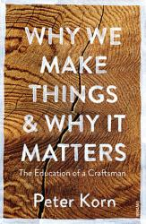 Why We Make Things And Why It Matters Book PDF