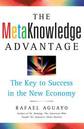 The Metaknowledge Advantage: The Key to Success in the New Economy