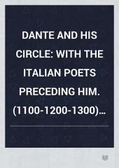 Dante and His Circle: With the Italian Poets Preceding Him (1100-1200-1300) : a Collection of Lyrics, Volume 3