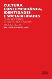 Cultura contemporânea, identidades e sociabilidades: olhares sobre corpo, mídia e novas tecnologias