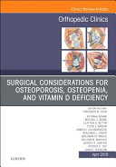 Surgical Considerations for Osteoporosis, Osteopenia, and Vitamin D Deficiency, an Issue of Orthopedic Clinics