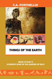 Things of the Earth: Book 4 Part Ii Sparrow Wars in the Garden of Bliss