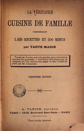 La Veritable Cuisine de Famille: comprenant 1000 recettes et 500 menus par Tante Marie