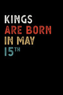 Kings Are Born in May 15 Th Notebook Birthday Gift