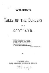 Wilson's Tales of the Borders, and of Scotland: Historical, Traditionary & Imaginative, Volumes 1-3