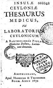 Insulae Ceyloniae thesaurus medicus, vel laboratorium ceylonicum, a Bartholomeo Pielat,... latinitate donatum...