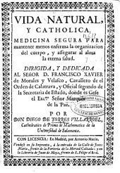 Vida natural y catholica: medicina segura para mantener menos enferma la organizacion del cuerpo, y assegurar al alma la eterna salud ...