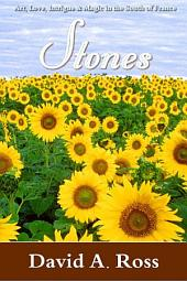 Stones: A Novel of Art, Love, Intrigue and Magic in the South of France