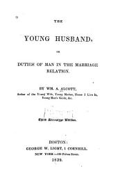 The Young Husband: Or, Duties of Man in the Marriage Relation