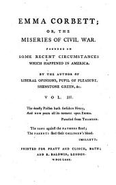 Emma Corbett: Or, the Miseries of Civil War. Founded on Some Recent Circumstances which Happened in America. By the Author of Liberal Opinions, Pupil of Pleasure, Shenstone Green,&c. ...