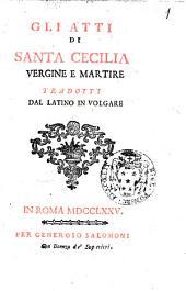 Gli atti di Santa Cecilia vergine e martire tradotti dal latino in volgare
