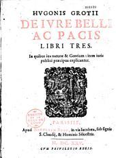 Hugonis Grotii De Ivre belli ac pacis libri tres...