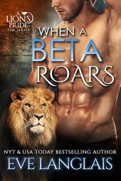 When A Beta Roars (A Lion's Pride 2): A Werelion Romance