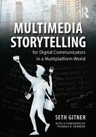 Multimedia Storytelling for Digital Communicators in a Multiplatform World PDF