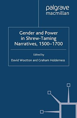Gender and Power in Shrew Taming Narratives  1500 1700