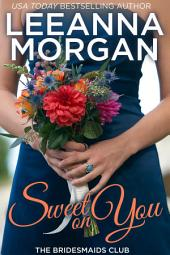 Sweet On You (The Bridesmaids Club, Book 4)
