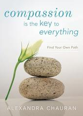 Compassion is the Key to Everything: Find Your Own Path