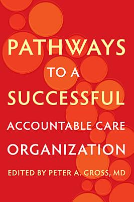 Pathways to a Successful Accountable Care Organization PDF