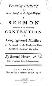 Preaching Christ the Great Business of the Gospel-ministry: A Sermon Delivered at the Anniversary Convention of Congregational Ministers at Portsmouth, in the Province of New-Hampshire, September 30, 1760