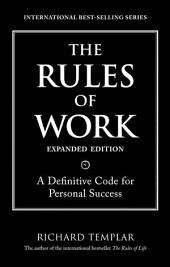The Rules of Work, Expanded Edition: A Definitive Code for Personal Success, Edition 2