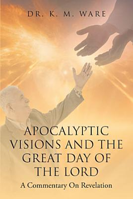 Apocalyptic Visions and The Great Day of The Lord